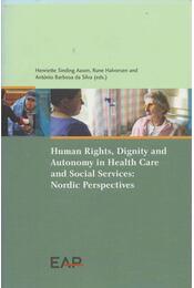Human Rigts, Dignity and Autonomy in Health Care and Social Services: Nordic Perspectives - Henriette Sinding Aasen, Rune Halvorsen, António Barbosa da Silva - Régikönyvek