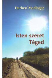 Isten szeret Téged - Herbert Madinger - Régikönyvek