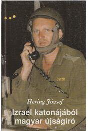 Izrael katonájából magyar újságíró - Hering József - Régikönyvek