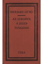 Az Adriától a Jeges-tengerig - Herman Ottó - Régikönyvek