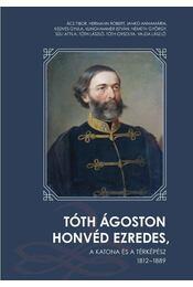 Tóth Ágoston honvéd ezredes, a katona és a térképész 1812 - 1889 - Hermann Róbert, Tóth László - Régikönyvek