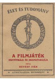 A filmjáték esztétikája és dramaturgiája (reprint) - Hevesy Iván - Régikönyvek