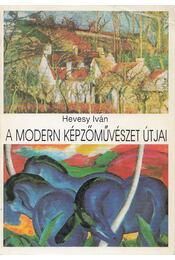 A modern képzőművészet útjai (reprint) - Hevesy Iván - Régikönyvek