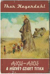 Aku-Aku - Heyerdahl, Thor - Régikönyvek