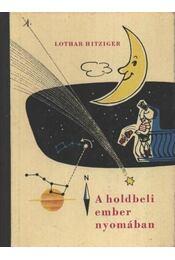 A holdbeli ember nyomában - Hitziger, Lothar - Régikönyvek