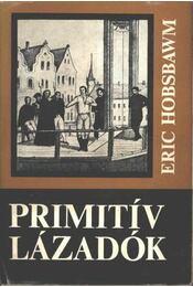Primitív lázadók - Hobsbawm, E. J. - Régikönyvek