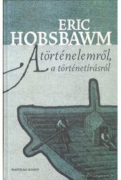 A történelemről, a történetírásról - Hobsbawm, Eric - Régikönyvek