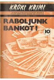 Raboljunk bankot! - Hoch, Edward D., Holding, James G., Turnpull, Peter - Régikönyvek