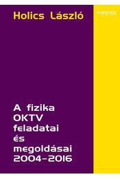 A fizika OKTV feladatai és megoldásai 2004-2016 - Holics László (szerk.) - Régikönyvek
