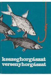 Keszeghorgászat, versenyhorgászat - Holly Iván - Régikönyvek