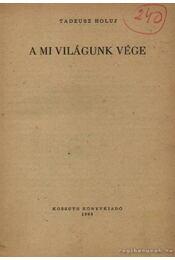 A mi világunk vége - Holuj, Tadeusz - Régikönyvek