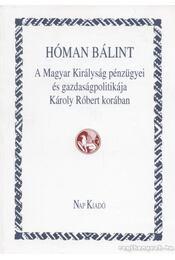 A Magyar Királyság pénzügyei és gazdaságpolitikája Károly Róbert korában - Hóman Bálint - Régikönyvek