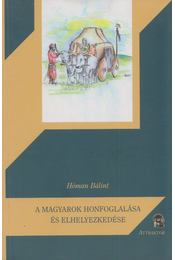 A magyarok honfoglalása és elhelyezkedése - Hóman Bálint - Régikönyvek