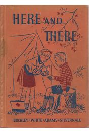 Here and There - Horace Mann Buckley, Alice B. Adams, Margaret L. White, Leslie R. Silvernale - Régikönyvek