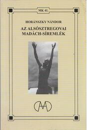 Az alsósztregovai Madách-síremlék - Horánszky Nándor (szerk.) - Régikönyvek
