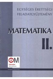 Matematika II. - Egységes érettségi feladatgyűjtemény - Hortobágyi István, Marosvári Péter, Pálmay Lóránt, Pósfai Péter, Siposs András, Vancsó Ödön - Régikönyvek