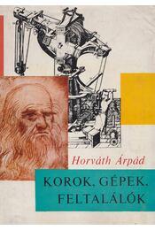 Korok, gépek, feltalálók - Horváth Árpád - Régikönyvek