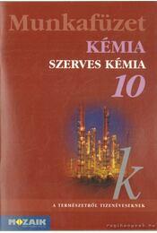 Kémia munkafüzet 10. - Horváth Balázs, Péntek Lászlóné, Dr. Síposné Dr. Kedves Éva - Régikönyvek