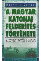 A magyar katonai felderítés története - Horváth Csaba - Régikönyvek
