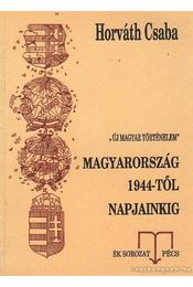 Magyarország 1944-től napjainkig - Horváth Csaba - Régikönyvek