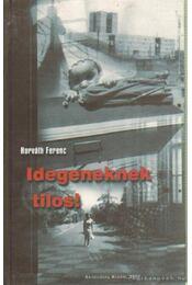 Idegeneknek tilos! - Horváth Ferenc - Régikönyvek