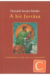 A hit forrása - C év - Horváth István Sándor - Régikönyvek