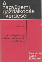 A mezőgazdasági vállalat működésének szabályozása - Horváth János - Régikönyvek