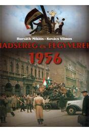 Hadsereg és Fegyverek 1956 - Horváth Miklós, Kovács Vilmos - Régikönyvek