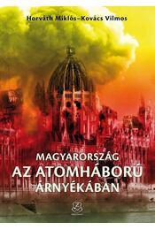 Magyarország az atomháború árnyékában - Horváth Miklós, Kovács Vilmos - Régikönyvek