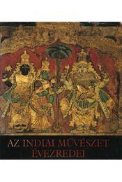 Az indiai művészet évezredei - Horváth Vera - Régikönyvek