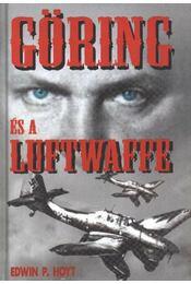 Göring és a Luftwaffe - Hoyt, Edwin P. - Régikönyvek