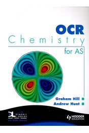 OCR Chemistry for AS - HILL, GRAHAM – HUNT, ANDREW - Régikönyvek