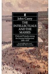The Intellectuals and the Masses – Pride and Prejudice among the Literary Intelligentsia, 1880-1939 - CAREY, JOHN - Régikönyvek