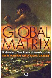 Global Matrix - Nationalism, Globalism and State-Terrorism - NAIRN, TOM – JAMES, PAUL - Régikönyvek