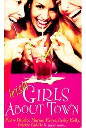 Irish Girls About Town - BINCHY, MAEVE – KEYES, MARIAN – KELLY, CATHY – CADDLE, COLETTE - Régikönyvek