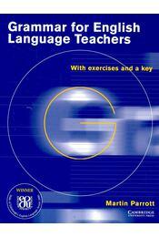 Grammar for English Language Teachers with exercises and a key - PARROTT, MARTIN - Régikönyvek
