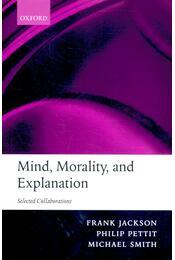Mind, Morality, and Explanation - JACKSON, FRANK - PETTIT, PHILIP - SMITH, MICHAEL - Régikönyvek