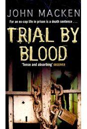 Trial by Blood - MACKEN, JOHN - Régikönyvek
