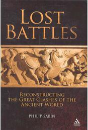 Lost Battles: Reconstructing the Great Clashes of the Ancient World - SABIN, PHILIP - Régikönyvek