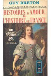 Histoires d'Amour de L'Histoire de France - Tome 4 - Du grand condé au Roi Soleil - Breton, Guy - Régikönyvek