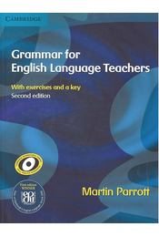 Grammar for English Language Teachers with exercises and key - PARROTT, MARTIN - Régikönyvek