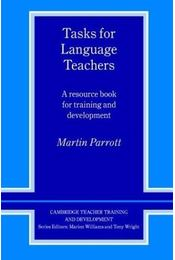 Tasks for Language Teachers: A Resource Book for Training and Development (Cambridge Teacher Training and Development) - PARROTT, MARTIN - Régikönyvek