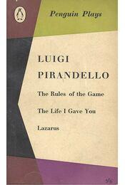 The Rules of the Game; The Life I Gave You; Lazarus - Pirandello, Luigi - Régikönyvek