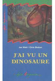 J'ai vu un dinosaure - WAHL, JAN - SHEBAN, CHRIS - Régikönyvek