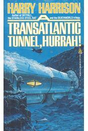A Transatlantic Tunnel, Hurrah! - Harrison, Harry - Régikönyvek