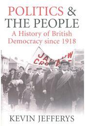 Politics & The People - A History of British Democracy since 1918 - JEFFERYS, KEVIN - Régikönyvek