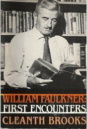 William Faulkner: First Encounters - BROOKS, CLEANTH - Régikönyvek