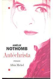 Antéchrista - Nothomb, Amélie - Régikönyvek