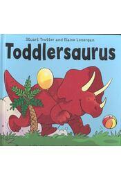 Toddlersaurus - TROTTER, STUART - LONERGAN, ELAINE - Régikönyvek