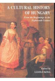 A Cultural History of Hungary - From the Beginnings to the Eighteenth Century - Kósa László - Régikönyvek